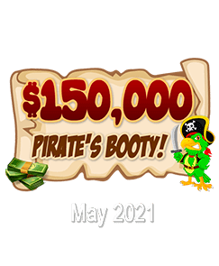 $150,000 Pirate s Booty! May 2021
